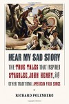 "Hear My Sad Story: The True Tales That Inspired ""Stagolee,"" ""John Henry,"" and Other Traditional American Folk Songs - Richard Polenberg"