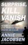 Surprise, Kill, Vanish: The Secret History of CIA Paramilitary Armies, Operators, and Assassins - Annie   Jacobsen