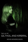 The Lay of Gilthol and Kirðral - Kevis Hendrickson