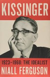 Kissinger: 1923-1968: The Idealist - Niall Ferguson