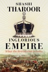 Inglorious Empire: What the British Did to India - Shashi Tharoor