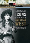 Icons of the American West [2 Volumes]: From Cowgirls to Silicon Valley - Gordon Morris Bakken