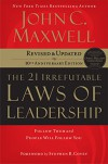 The 21 Irrefutable Laws of Leadership: Follow Them and People Will Follow You - John C. Maxwell