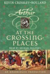 At the Crossing Places: The Arthur Trilogy, Book Two - Kevin Crossley-Holland