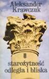 Starożytność odległa i bliska - Aleksander Krawczuk