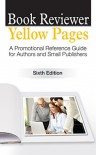 Book Reviewer Yellow Pages: A Book Marketing Guide for Authors and Publishers, Sixth Edition - Christine Pinheiro, David Wogahn