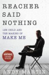 Reacher Said Nothing: Lee Child and the Making of Make Me - Andy Martin