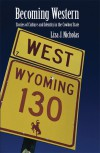 Becoming Western: Stories of Culture and Identity in the Cowboy State - Liza Nicholas