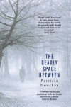 The Deadly Space Between - Patricia Duncker