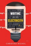 Waiting for the Electricity: A Novel - Christina Nichol