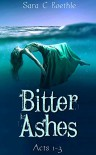 Bitter Ashes: Acts One, Two, and Three (Bitter Ashes Book 1) - Sara C. Roethle