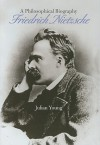 Friedrich Nietzsche: A Philosophical Biography - Julian Young