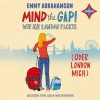 Mind the Gap! Wie ich London packte (oder London mich) - Emmy Abrahamson, Julia Nachtmann
