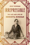 Irrepressible: The Jazz Age Life of Henrietta Bingham - Emily Bingham