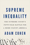 Supreme Inequality: The Supreme Court's Fifty-Year Battle for a More Unjust America - Adam Cohen