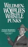 Wildmen, Wobblies & Whistle Punks: Stewart Holbrook's Lowbrow Northwest (Northwest Reprints) - Brian Booth