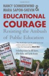 Educational Courage: Resisting the Ambush of Public Education - Mara Sapon-Shevin, Mara Sapon-Shevin