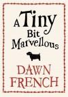 A Tiny Bit Marvellous - Dawn French
