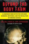Beyond the Body Farm: A Legendary Bone Detective Explores Murders, Mysteries, and the Revolution in Forensic Science - William M. Bass, Jon Jefferson