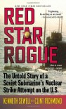 Red Star Rogue: The Untold Story of a Soviet Sumbarine's Nuclear Strike Attempt on the U.S. - Kenneth Sewell, Clint Richmond