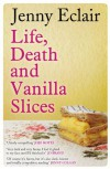 Life, Death and Vanilla Slices - Jenny Eclair