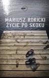 Życie po skoku - Mariusz Rokicki