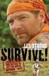 Survive!: Essential Skills and Tactics to Get You Out of Anywhere - Alive - Les Stroud, Beverley Hawksley, Laura Bombier