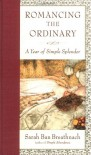 Romancing the Ordinary: A Year of Simple Splendor - Sarah Ban Breathnach