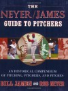 The Neyer/James Guide to Pitchers: An Historical Compendium of Pitching, Pitchers, and Pitches - Bill James, Rob Neyer