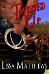 Twisted Up - Lissa Matthews