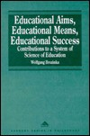 Educational Aims, Educational Means, Educational Success: Contributions to a System of Science of Education - Wolfgang Brezinka