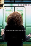 A Minute Before Friday: A Novel - Jo Kadlecek
