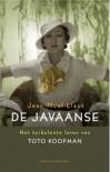 de Javaanse: het turbulente leven van Toto Koopman  -  Jean-Noël Liaut