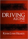 Driving Alone: A Love Story - Kevin Lynn Helmick