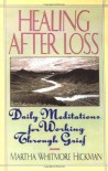 Healing After Loss:: Daily Meditations For Working Through Grief - Martha W. Hickman