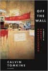 Off the Wall: A Portrait of Robert Rauschenberg - Calvin Tomkins