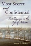 Most Secret and Confidential: Intelligence in the Age of Nelson - Steven E. Maffeo