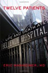 Twelve Patients: Life and Death at Bellevue Hospital - Eric Manheimer