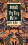 Animals and Why They Matter - Mary Midgley