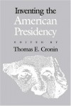 Inventing the American Presidency - Thomas E. Cronin