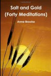 Salt and Gold (Forty Meditations on Exodus and St Luke) - Anne Brooke