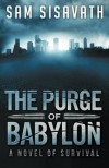 The Purge of Babylon: A Novel of Survival (Purge of Babylon #1) - Sam Sisavath