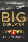 The Big Disrupter: A Business Thriller - Paul Markun