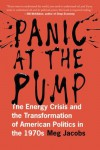 Panic at the Pump: The Energy Crisis and the Transformation of American Politics in the 1970s - Meg Jacobs