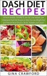 DASH Diet: 50 Top DASH Diet Recipes - 30 MINUTE DASH Diet Recipes to Help You Lose Weight Fast & Prevent Heart Disease, Stroke and Diabetes (Low Sodium, Low Fat, Low Cholesterol) - Gina Crawford