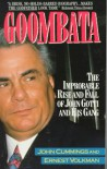 Goombata: The Improbable Rise and Fall of John Gotti and His Gang - John Cummings, Ernest Volkman