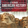 5th Grade American History: American Presidents - Baby Professor