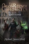 Afterworld (Orion Rezner Chronicles, #1) - Michael James Ploof