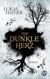 Das dunkle Herz: Roman - Lukas Hainer