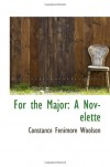 For the Major: A Novelette - Constance Fenimore Woolson